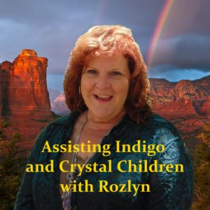 Assisting Indigo and Crystal Children with Rozlyn